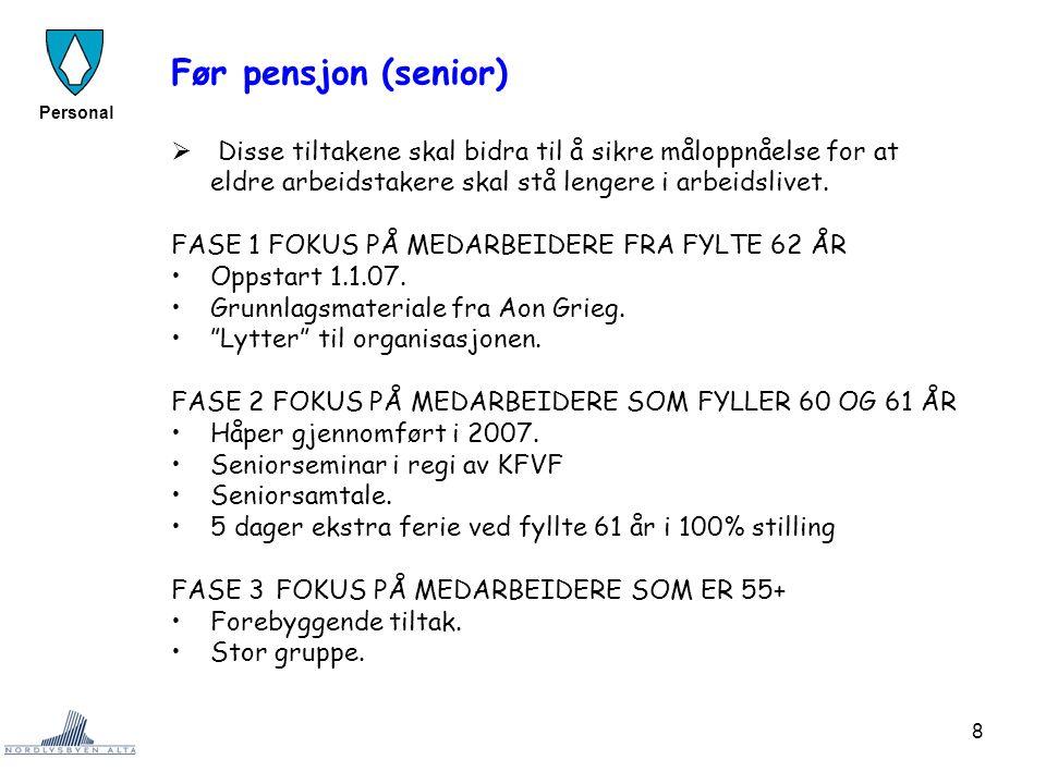 8 Personal Før pensjon (senior)  Disse tiltakene skal bidra til å sikre måloppnåelse for at eldre arbeidstakere skal stå lengere i arbeidslivet. FASE