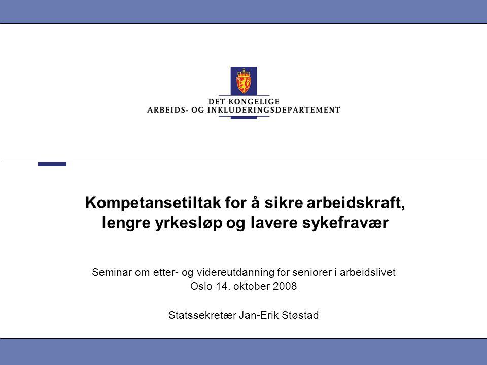 Kompetansetiltak for å sikre arbeidskraft, lengre yrkesløp og lavere sykefravær Seminar om etter- og videreutdanning for seniorer i arbeidslivet Oslo 14.