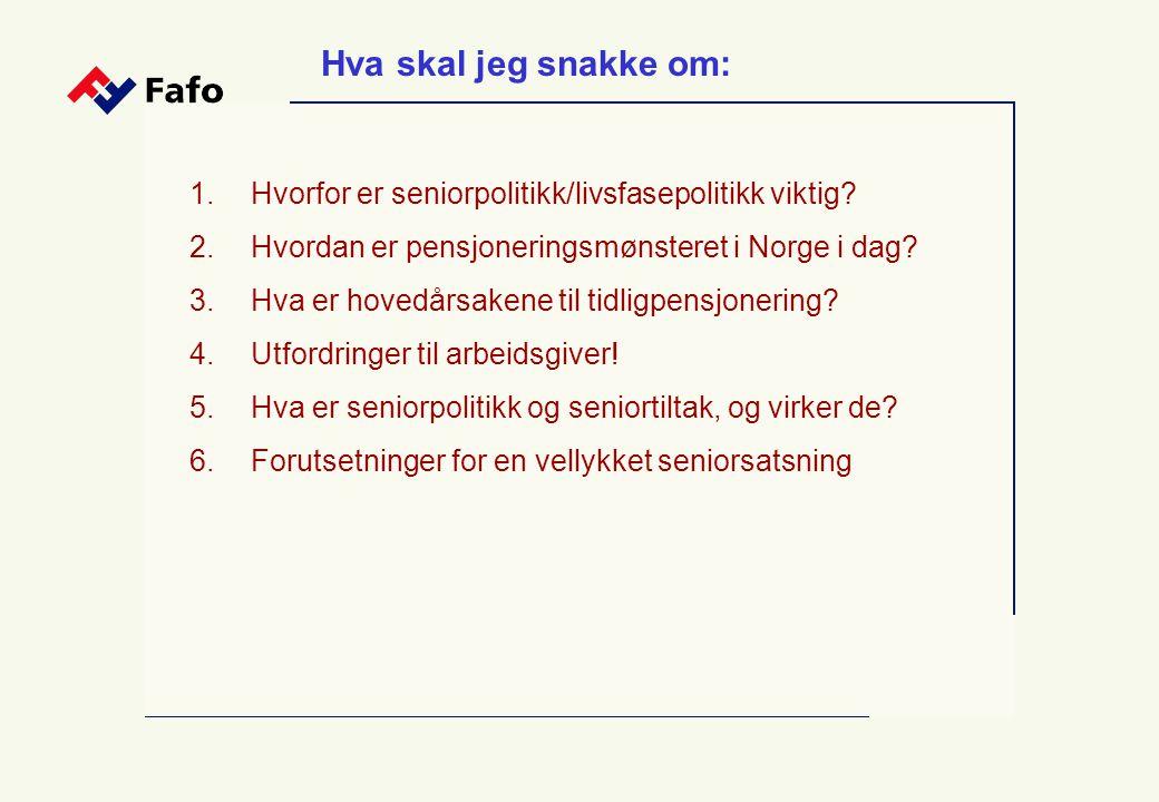 1. Hvorfor er seniorpolitikk/livsfasepolitikk viktig? 2. Hvordan er pensjoneringsmønsteret i Norge i dag? 3. Hva er hovedårsakene til tidligpensjoneri