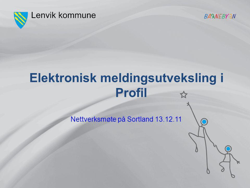Nettverksmøte på Sortland 13.12.11 Elektronisk meldingsutveksling i Profil