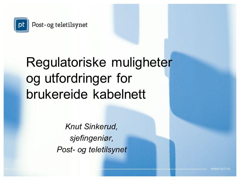 Regulatoriske muligheter og utfordringer for brukereide kabelnett Knut Sinkerud, sjefingeniør, Post- og teletilsynet