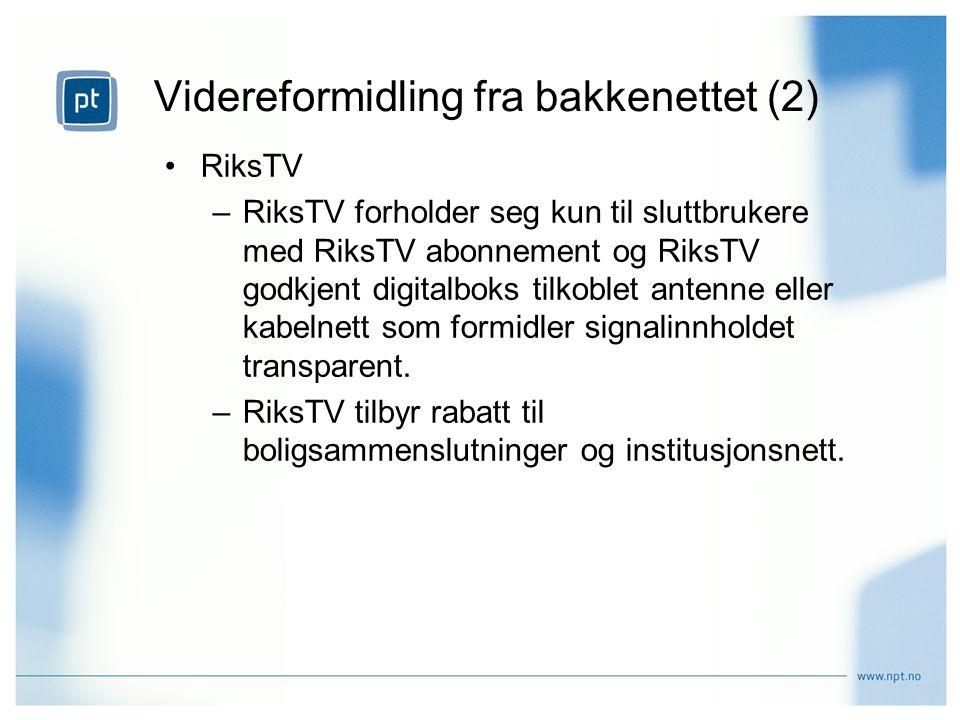 RiksTV –RiksTV forholder seg kun til sluttbrukere med RiksTV abonnement og RiksTV godkjent digitalboks tilkoblet antenne eller kabelnett som formidler signalinnholdet transparent.