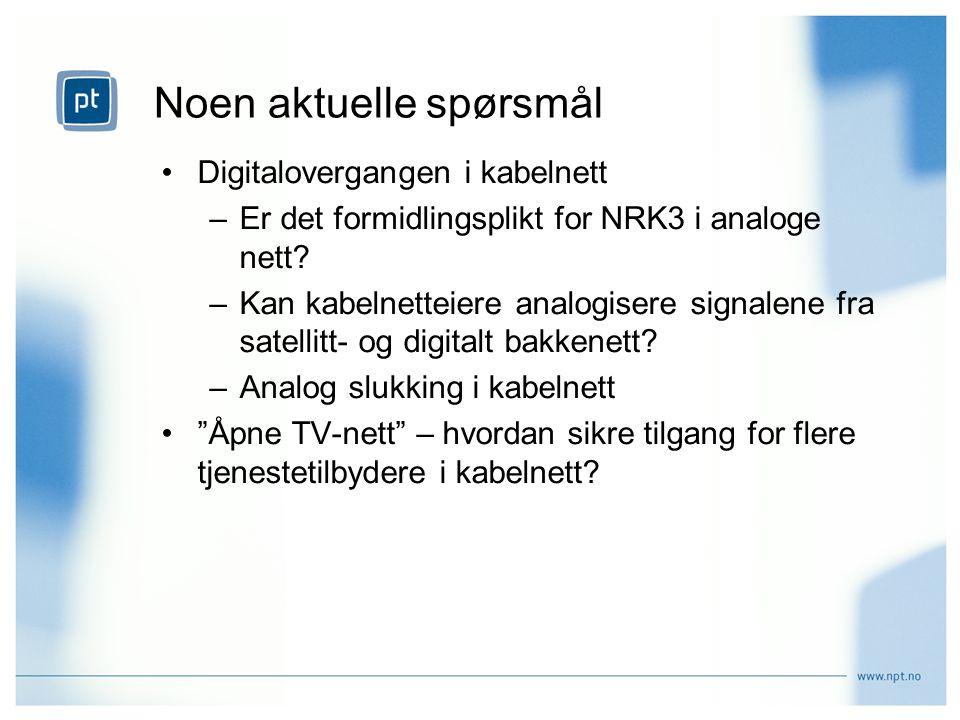 Noen aktuelle spørsmål Digitalovergangen i kabelnett –Er det formidlingsplikt for NRK3 i analoge nett.