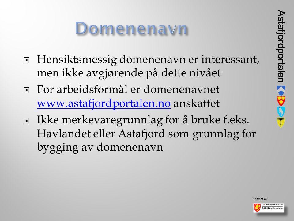 Astafjordportalen Støttet av Astafjordportalen  Hensiktsmessig domenenavn er interessant, men ikke avgjørende på dette nivået  For arbeidsformål er domenenavnet www.astafjordportalen.no anskaffet www.astafjordportalen.no  Ikke merkevaregrunnlag for å bruke f.eks.