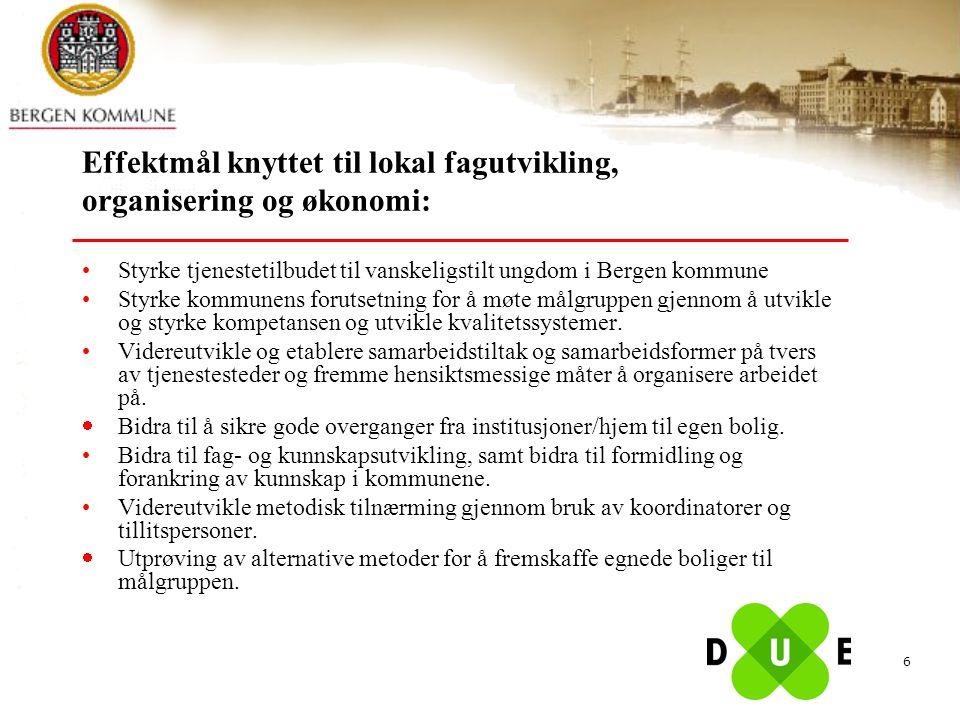 6 Effektmål knyttet til lokal fagutvikling, organisering og økonomi: Styrke tjenestetilbudet til vanskeligstilt ungdom i Bergen kommune Styrke kommune