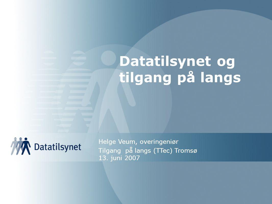 Datatilsynet og tilgang på langs Helge Veum, overingeniør Tilgang på langs (TTec) Tromsø 13.