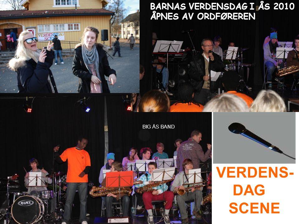 VERDENS- DAG SCENE BARNAS VERDENSDAG I ÅS 2010 ÅPNES AV ORDFØREREN BIG ÅS BAND