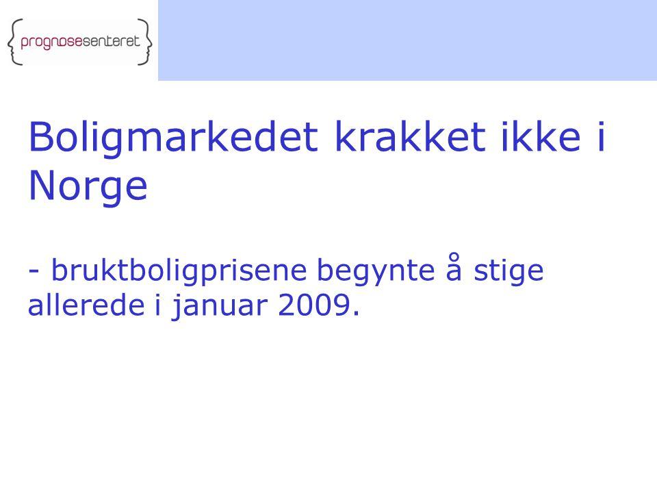 Boligmarkedet krakket ikke i Norge - bruktboligprisene begynte å stige allerede i januar 2009.