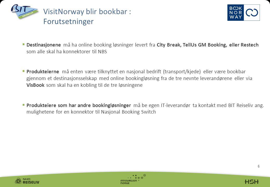 6  Destinasjonene må ha online booking løsninger levert fra City Break, TellUs GM Booking, eller Restech som alle skal ha konnektorer til NBS  Produkteierne må enten være tilknyttet en nasjonal bedrift (transport/kjede) eller være bookbar gjennom et destinasjonsselskap med online bookingløsning fra de tre nevnte leverandørene eller via VisBook som skal ha en kobling til de tre løsningene  Produkteiere som har andre bookingløsninger må be egen IT-leverandør ta kontakt med BIT Reiseliv ang.