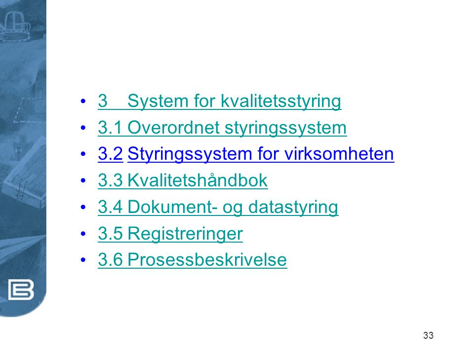 33 3System for kvalitetsstyring 3System for kvalitetsstyring 3.1Overordnet styringssystem 3.1Overordnet styringssystem 3.2Styringssystem for virksomhe