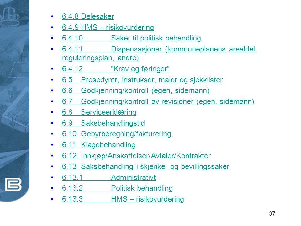 37 6.4.8Delesaker 6.4.8Delesaker 6.4.9HMS – risikovurdering 6.4.9HMS – risikovurdering 6.4.10Saker til politisk behandling 6.4.10Saker til politisk be