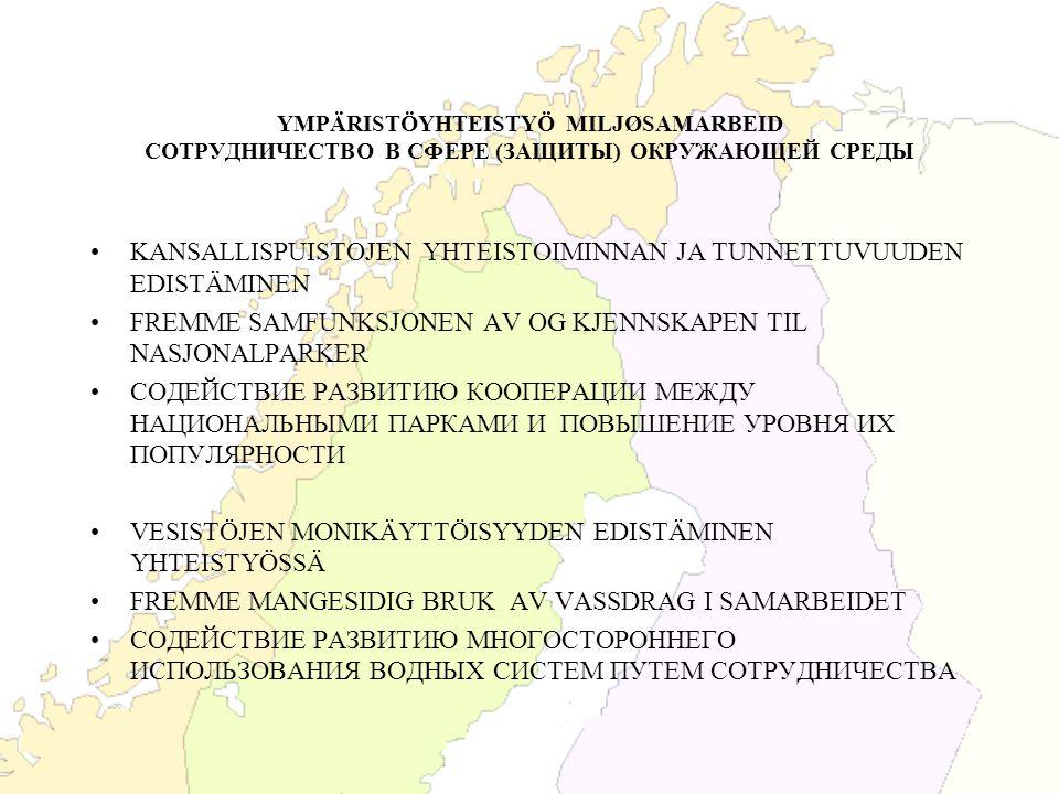 YMPÄRISTÖYHTEISTYÖ MILJØSAMARBEID СОТРУДНИЧЕСТВО В СФЕРЕ (ЗАЩИТЫ) ОКРУЖАЮЩЕЙ СРЕДЫ ENERGIAYHTEISTYÖN EDISTÄMINEN FREMME ENERGISAMARBEIDET СОДЕЙСТВИЕ РАЗВИТИЮ СОТРУДНИЧЕСТВА В СФЕРЕ ЭНЕРГЕТИКИ REITISTÖYHTEISTYÖ MOTORISOITUVASSA MATKAILUSSA SAMARBEID OM TRASEENE FOR MOTORISERT REISELIV ТУРИЗМ НА КОЛЕСАХ И РАЗВИТИЕ СЕТЕЙ МАРШРУТОВ