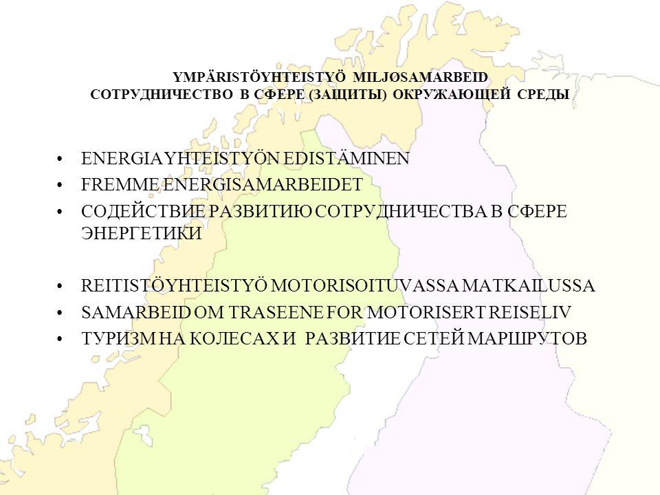 YMPÄRISTÖYHTEISTYÖ MILJØSAMARBEID СОТРУДНИЧЕСТВО В СФЕРЕ (ЗАЩИТЫ) ОКРУЖАЮЩЕЙ СРЕДЫ ENERGIAYHTEISTYÖN EDISTÄMINEN FREMME ENERGISAMARBEIDET СОДЕЙСТВИЕ Р