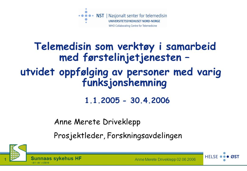 Anne Merete Driveklepp 02.06.20061 Sunnaas sykehus HF - en vei videre Anne Merete Driveklepp Prosjektleder, Forskningsavdelingen 1.1.2005 - 30.4.2006