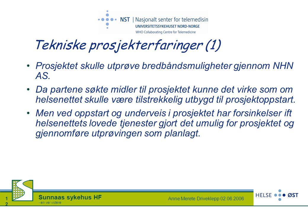 Anne Merete Driveklepp 02.06.20061212 Sunnaas sykehus HF - en vei videre Tekniske prosjekterfaringer (1) Prosjektet skulle utprøve bredbåndsmuligheter
