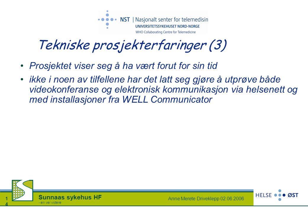 Anne Merete Driveklepp 02.06.20061414 Sunnaas sykehus HF - en vei videre Tekniske prosjekterfaringer (3) Prosjektet viser seg å ha vært forut for sin