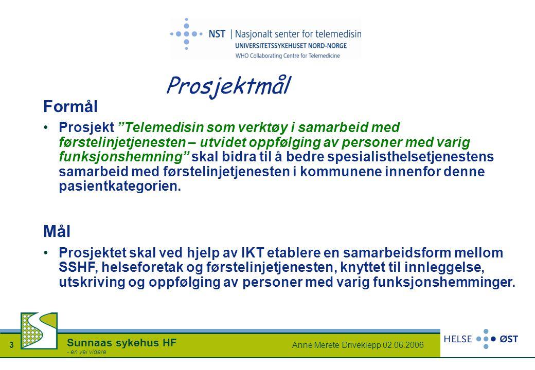 """Anne Merete Driveklepp 02.06.20063 Sunnaas sykehus HF - en vei videre Prosjektmål Formål Prosjekt """"Telemedisin som verktøy i samarbeid med førstelinje"""