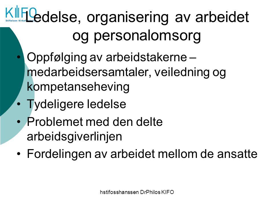 hstifosshanssen DrPhilos KIFO Ledelse, organisering av arbeidet og personalomsorg Oppfølging av arbeidstakerne – medarbeidsersamtaler, veiledning og k