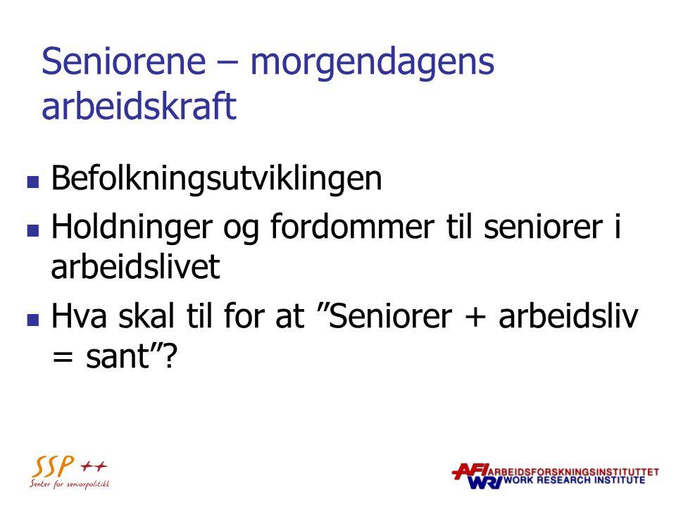 Seniorene – morgendagens arbeidskraft Befolkningsutviklingen Holdninger og fordommer til seniorer i arbeidslivet Hva skal til for at Seniorer + arbeidsliv = sant