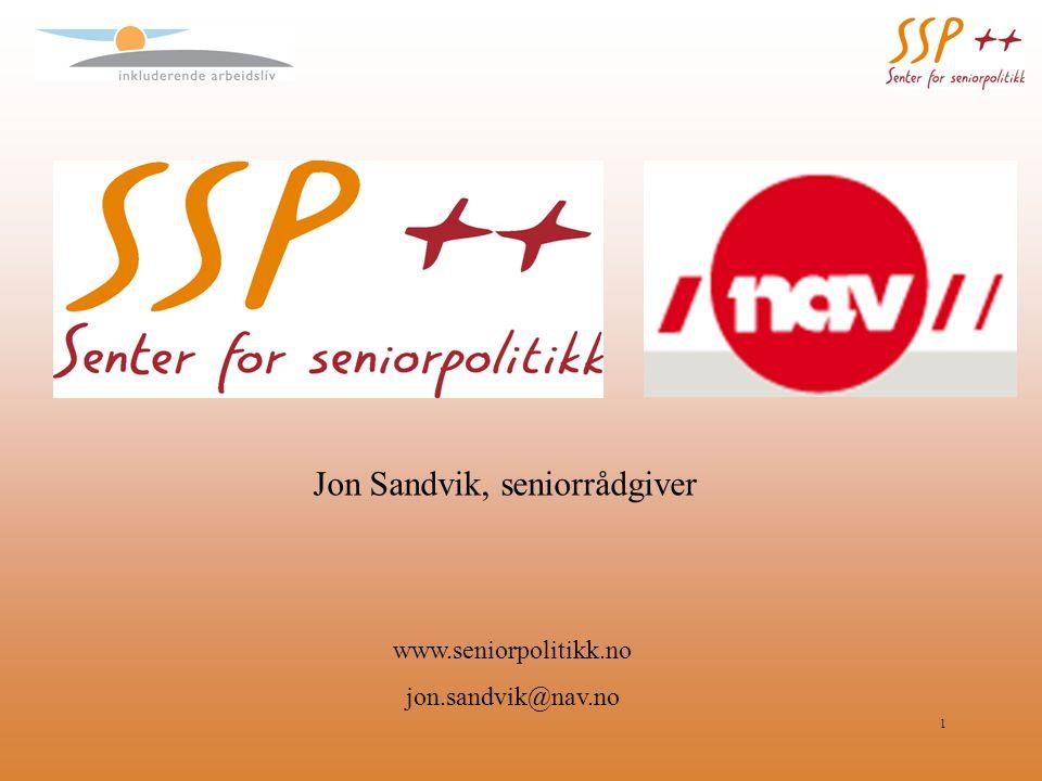 1 Jon Sandvik, seniorrådgiver www.seniorpolitikk.no jon.sandvik@nav.no