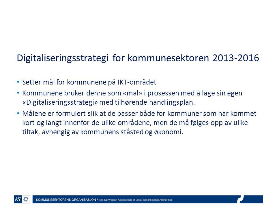 Digitaliseringsstrategi for kommunesektoren 2013-2016 Setter mål for kommunene på IKT-området Kommunene bruker denne som «mal» i prosessen med å lage