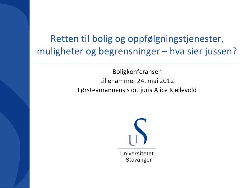 Retten til bolig og oppfølgningstjenester, muligheter og begrensninger – hva sier jussen? Boligkonferansen Lillehammer 24. mai 2012 Førsteamanuensis d