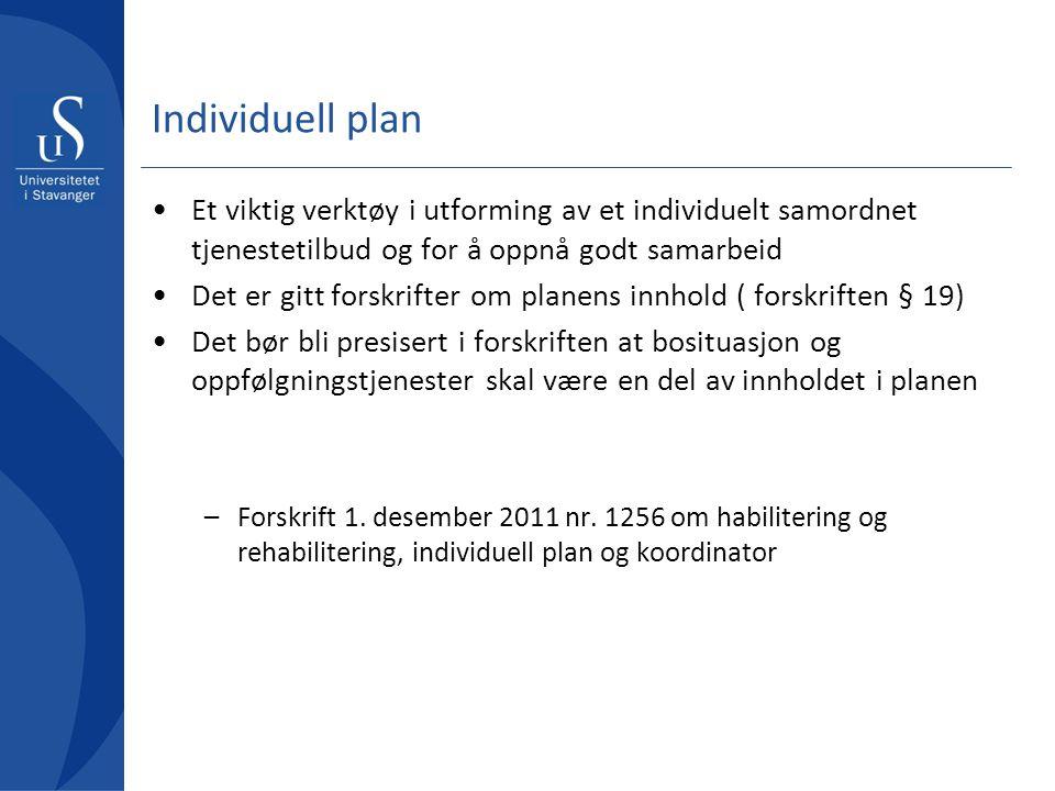 Individuell plan Et viktig verktøy i utforming av et individuelt samordnet tjenestetilbud og for å oppnå godt samarbeid Det er gitt forskrifter om pla