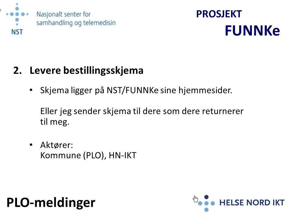Avtal med FUNNKe/HN-IKT FUNNKe bistår med kompetanse Adresseregister/org.nr/HER-id/NHN/sertifikater Overlevering til test Aktører: Kommunal IKT, HN-IKT PROSJEKT FUNNKe 3.