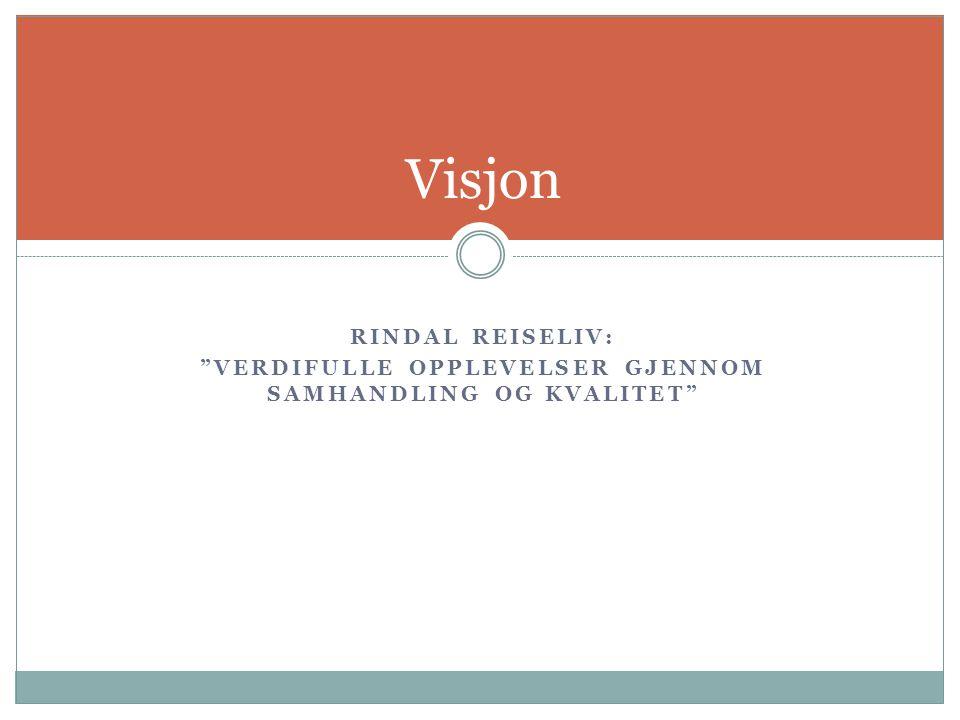 RINDAL REISELIV: VERDIFULLE OPPLEVELSER GJENNOM SAMHANDLING OG KVALITET Visjon