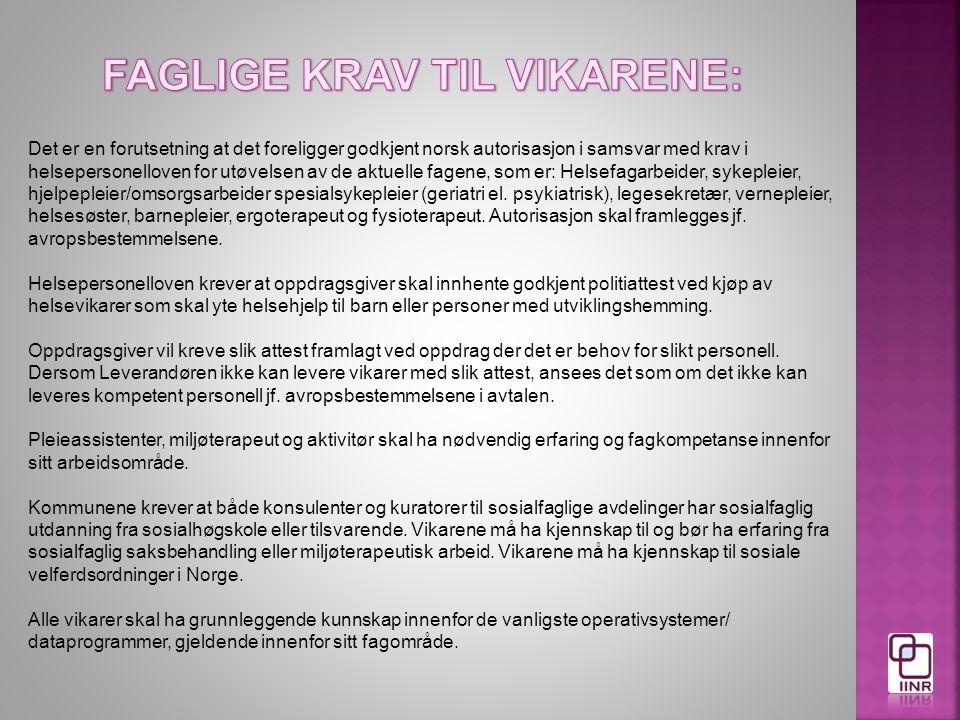 Det er en forutsetning at det foreligger godkjent norsk autorisasjon i samsvar med krav i helsepersonelloven for utøvelsen av de aktuelle fagene, som er: Helsefagarbeider, sykepleier, hjelpepleier/omsorgsarbeider spesialsykepleier (geriatri el.