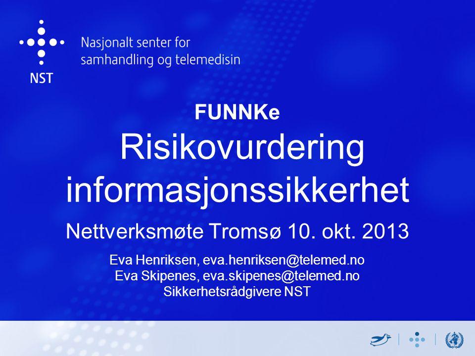 FUNNKe Risikovurdering informasjonssikkerhet Nettverksmøte Tromsø 10. okt. 2013 Eva Henriksen, eva.henriksen@telemed.no Eva Skipenes, eva.skipenes@tel