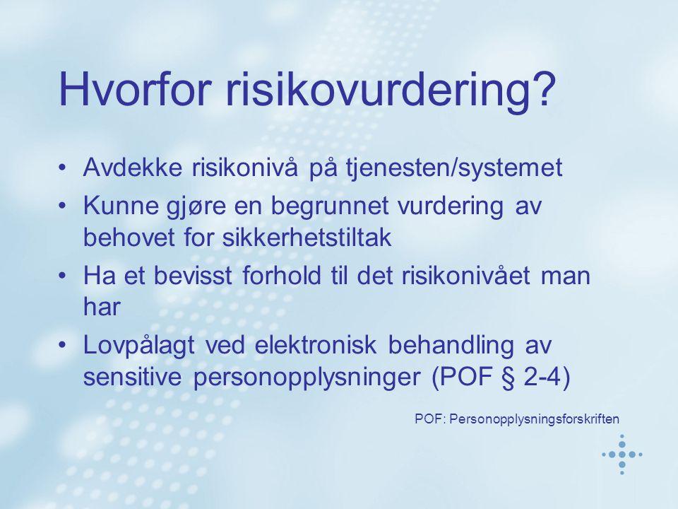 Hvorfor risikovurdering? Avdekke risikonivå på tjenesten/systemet Kunne gjøre en begrunnet vurdering av behovet for sikkerhetstiltak Ha et bevisst for