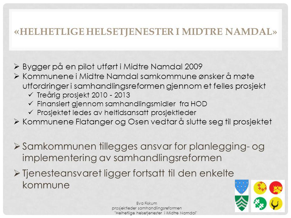 « HELHETLIGE HELSETJENESTER I MIDTRE NAMDAL» Eva Fiskum prosjektleder samhandlingsreformen