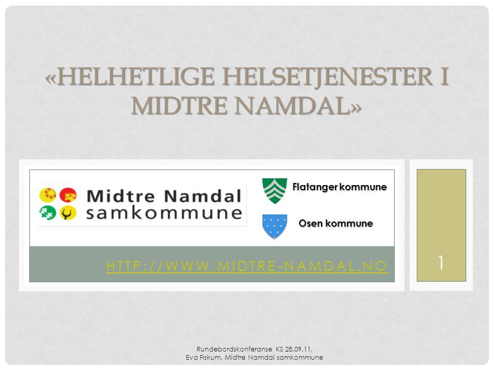 Rundebordskonferanse KS 28.09.11, Eva Fiskum, Midtre Namdal samkommune 1 HTTP://WWW.MIDTRE-NAMDAL.NO «HELHETLIGE HELSETJENESTER I MIDTRE NAMDAL» Flatanger kommune Osen kommune