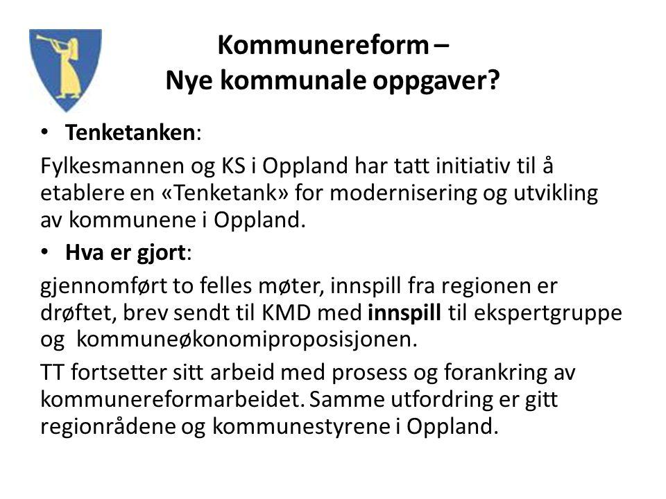 Kommunereform – Nye kommunale oppgaver? Tenketanken: Fylkesmannen og KS i Oppland har tatt initiativ til å etablere en «Tenketank» for modernisering o