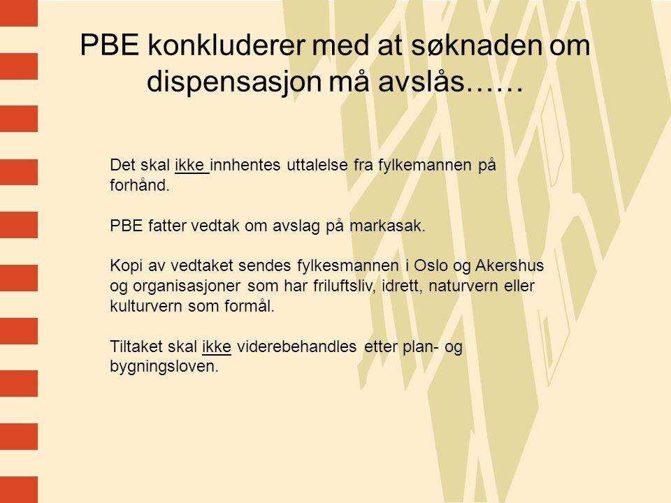 11 PBE konkluderer med at søknaden om dispensasjon må avslås…… Det skal ikke innhentes uttalelse fra fylkemannen på forhånd.
