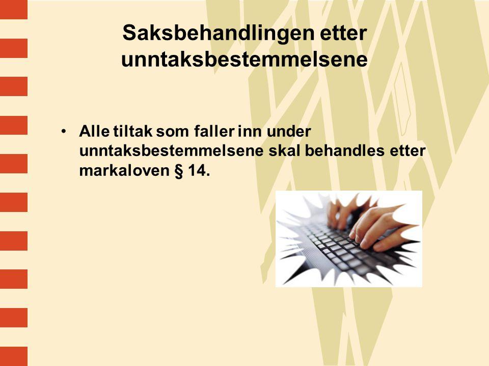 17 Saksbehandlingen etter unntaksbestemmelsene Alle tiltak som faller inn under unntaksbestemmelsene skal behandles etter markaloven § 14.