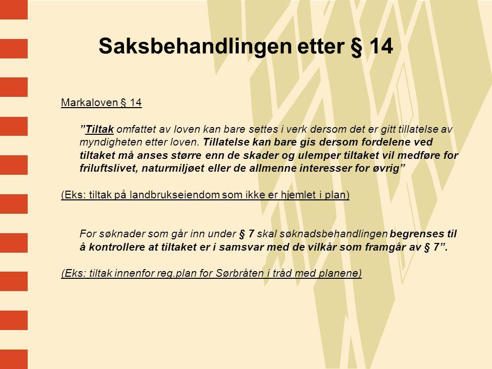 18 Saksbehandlingen etter § 14 Markaloven § 14 Tiltak omfattet av loven kan bare settes i verk dersom det er gitt tillatelse av myndigheten etter loven.