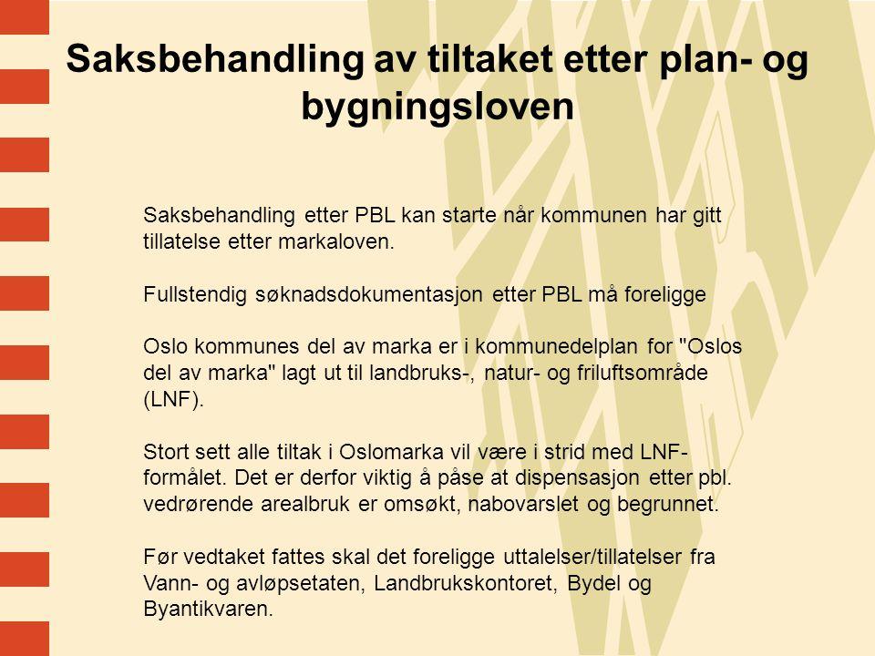 20 Saksbehandling av tiltaket etter plan- og bygningsloven Saksbehandling etter PBL kan starte når kommunen har gitt tillatelse etter markaloven.