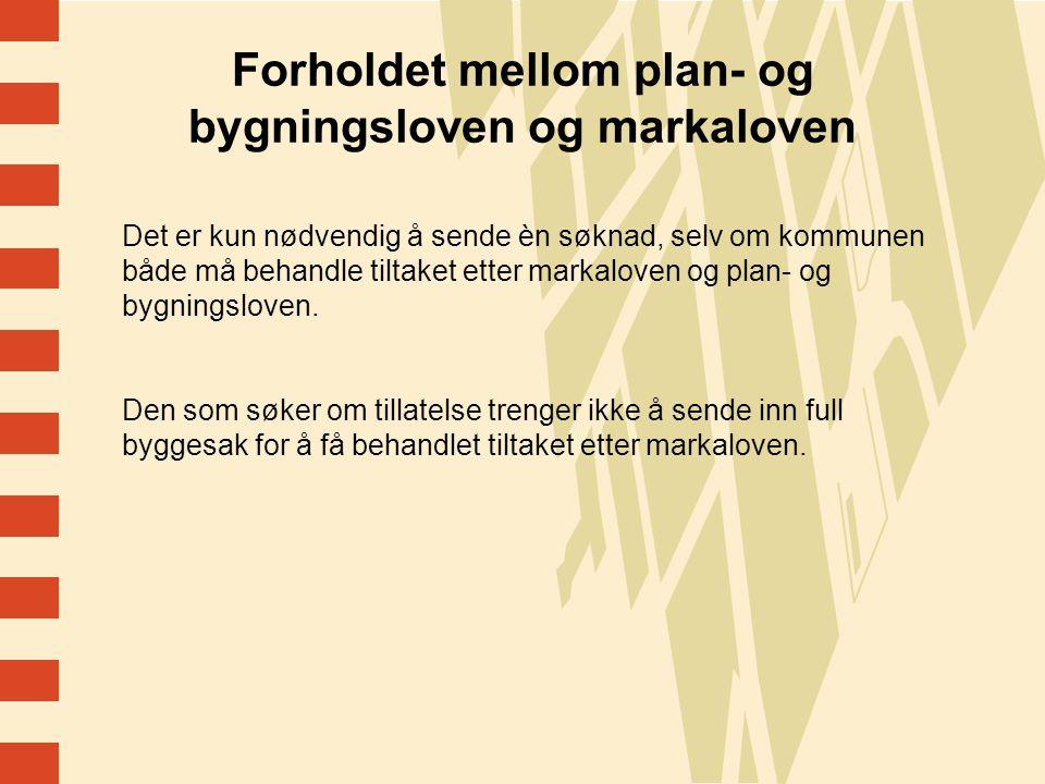 4 Forholdet mellom plan- og bygningsloven og markaloven Det er kun nødvendig å sende èn søknad, selv om kommunen både må behandle tiltaket etter markaloven og plan- og bygningsloven.