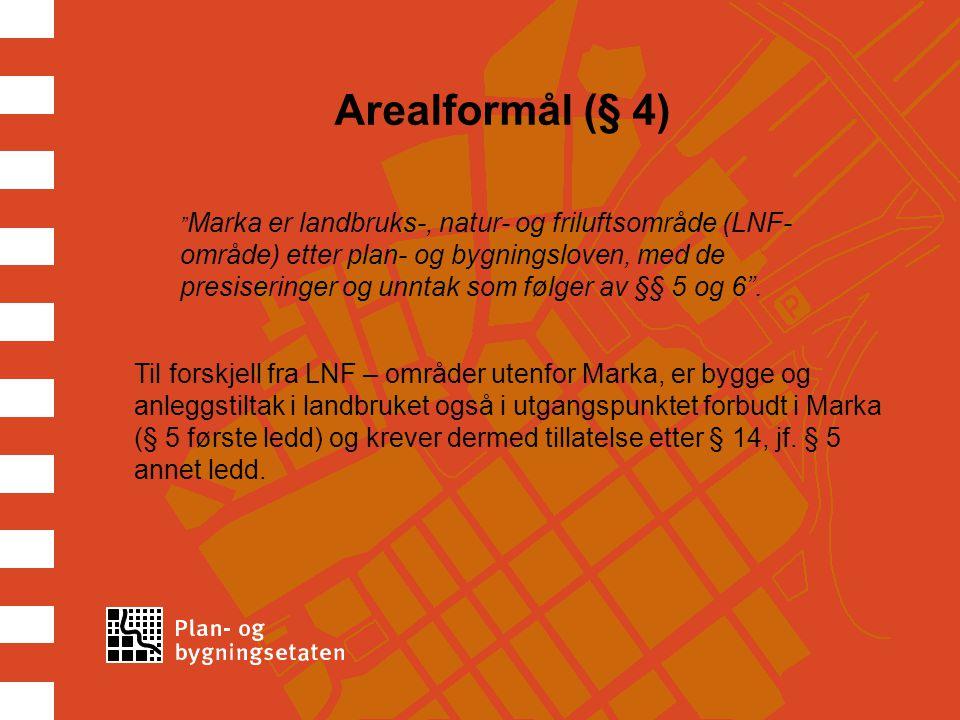 Arealformål (§ 4) Marka er landbruks-, natur- og friluftsområde (LNF- område) etter plan- og bygningsloven, med de presiseringer og unntak som følger av §§ 5 og 6 .