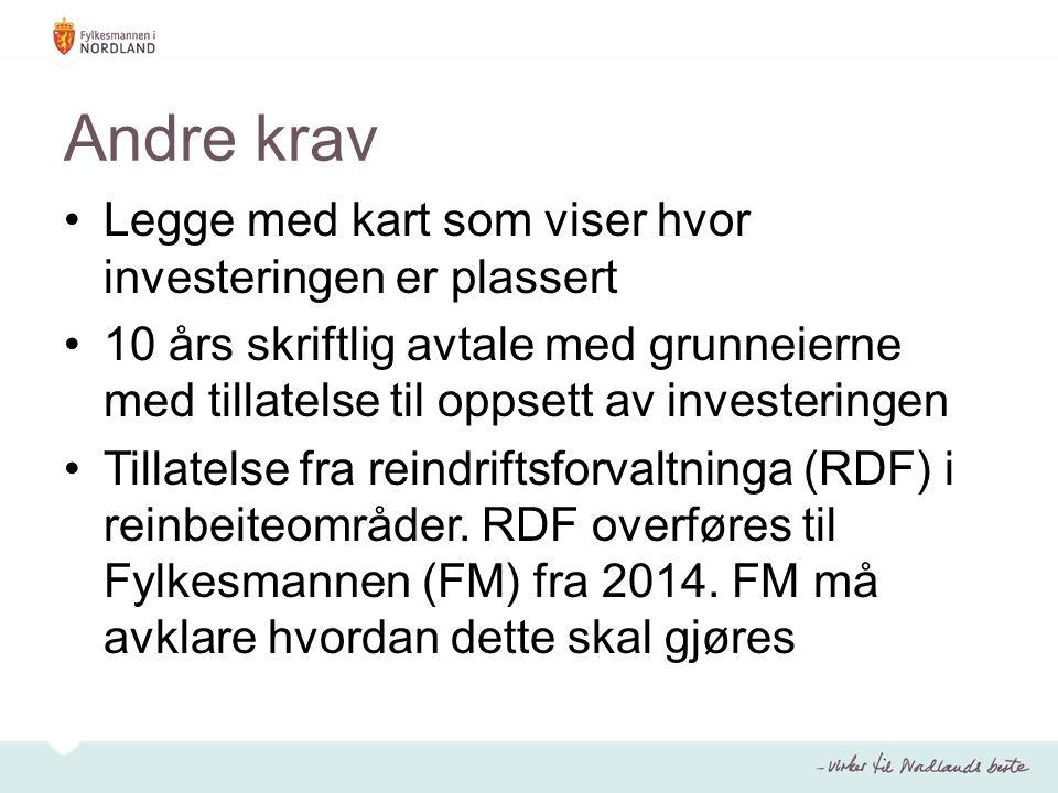 Andre krav Legge med kart som viser hvor investeringen er plassert 10 års skriftlig avtale med grunneierne med tillatelse til oppsett av investeringen Tillatelse fra reindriftsforvaltninga (RDF) i reinbeiteområder.