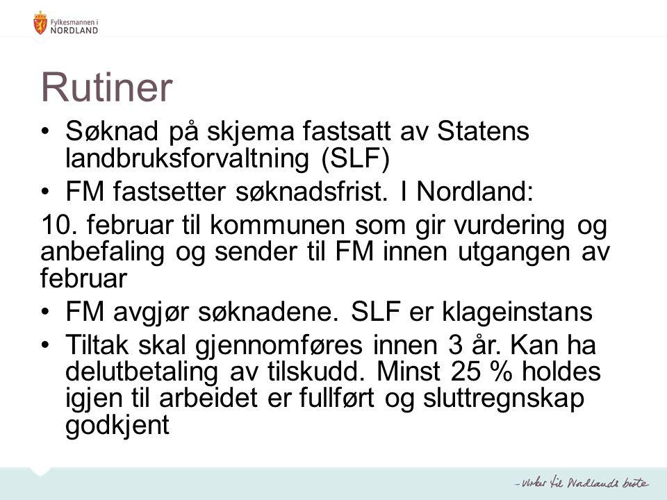 Rutiner Søknad på skjema fastsatt av Statens landbruksforvaltning (SLF) FM fastsetter søknadsfrist. I Nordland: 10. februar til kommunen som gir vurde