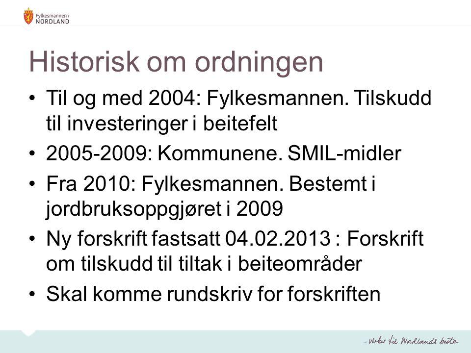 Historisk om ordningen Til og med 2004: Fylkesmannen. Tilskudd til investeringer i beitefelt 2005-2009: Kommunene. SMIL-midler Fra 2010: Fylkesmannen.