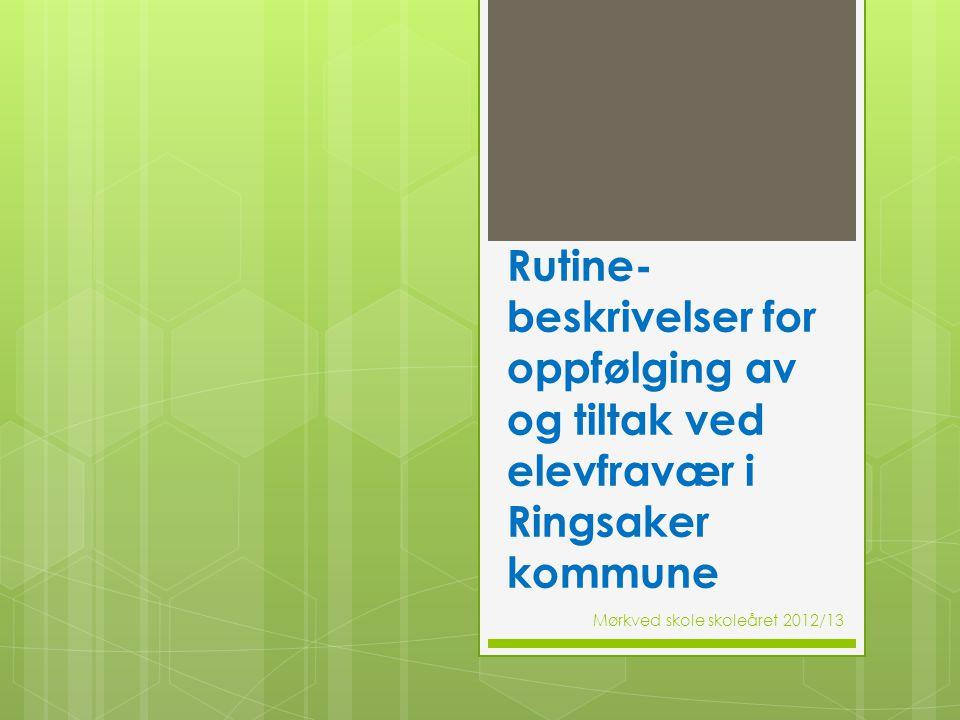Rutine- beskrivelser for oppfølging av og tiltak ved elevfravær i Ringsaker kommune Mørkved skole skoleåret 2012/13