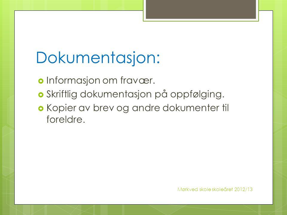 Dokumentasjon:  Informasjon om fravær.  Skriftlig dokumentasjon på oppfølging.  Kopier av brev og andre dokumenter til foreldre. Mørkved skole skol