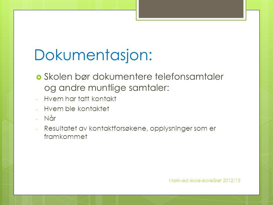 Dokumentasjon:  Skolen bør dokumentere telefonsamtaler og andre muntlige samtaler: - Hvem har tatt kontakt - Hvem ble kontaktet - Når - Resultatet av