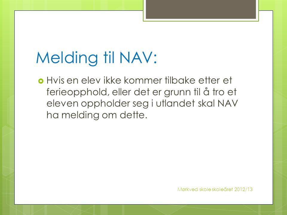 Melding til NAV:  Hvis en elev ikke kommer tilbake etter et ferieopphold, eller det er grunn til å tro et eleven oppholder seg i utlandet skal NAV ha
