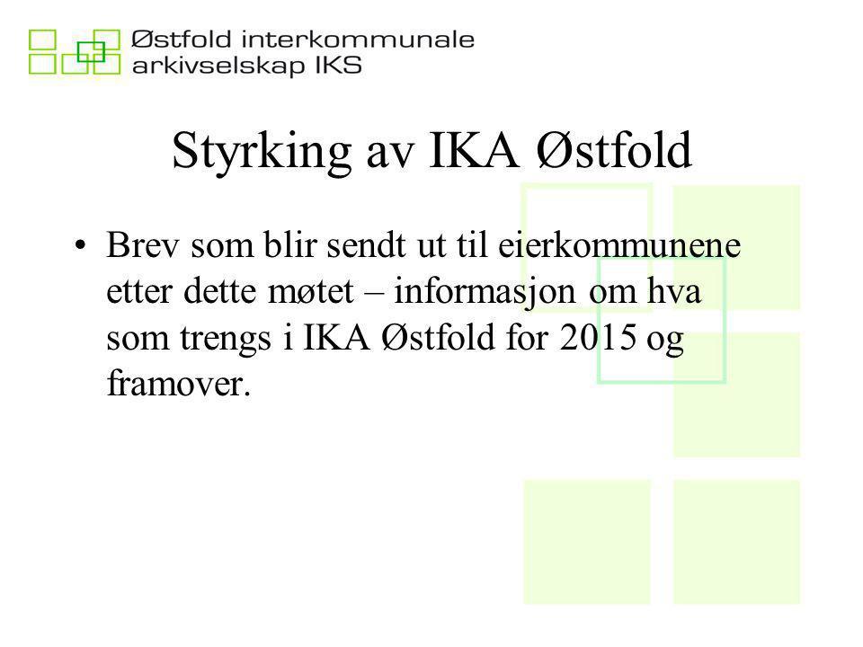 Styrking av IKA Østfold Brev som blir sendt ut til eierkommunene etter dette møtet – informasjon om hva som trengs i IKA Østfold for 2015 og framover.