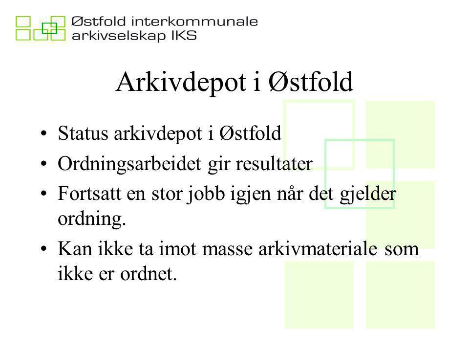 Arkivdepot i Østfold Status arkivdepot i Østfold Ordningsarbeidet gir resultater Fortsatt en stor jobb igjen når det gjelder ordning.